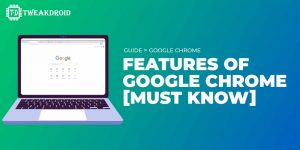 Google Chrome features [Must Know]