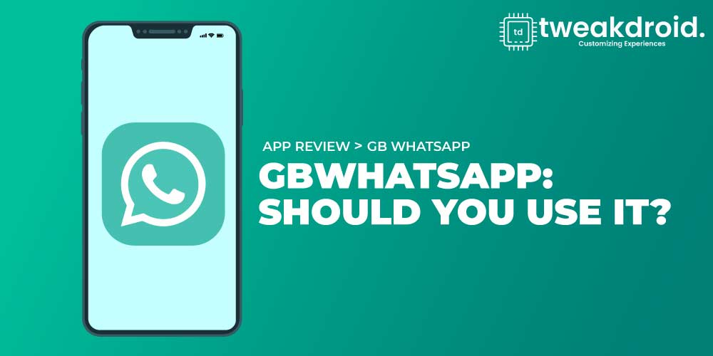 GB WhatsApp : Pros & Cons – Everything you need to know