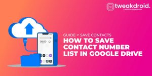 How to save contact number list in Google drive